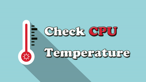 How to Check if Your PC's CPU Temperature Is Too High